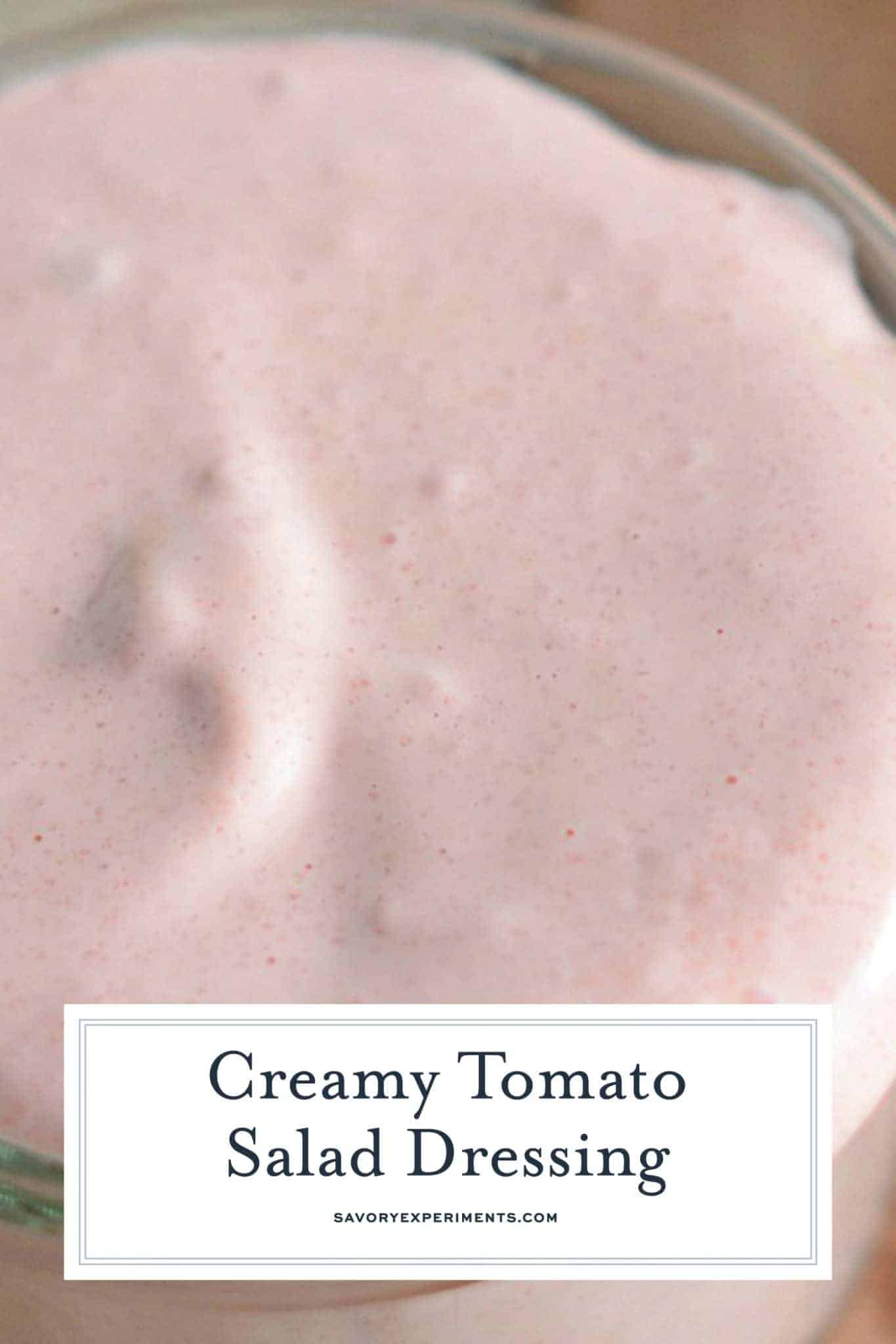 Creamy Tomato Salad Dressing is a homemade salad dressing that can also be used on grilled vegetables or as a dipping sauce. Uses fresh tomatoes with zesty lemon juice and Dijon mustard. #homemadesaladdressingrecipe www.savoryexperiments.com
