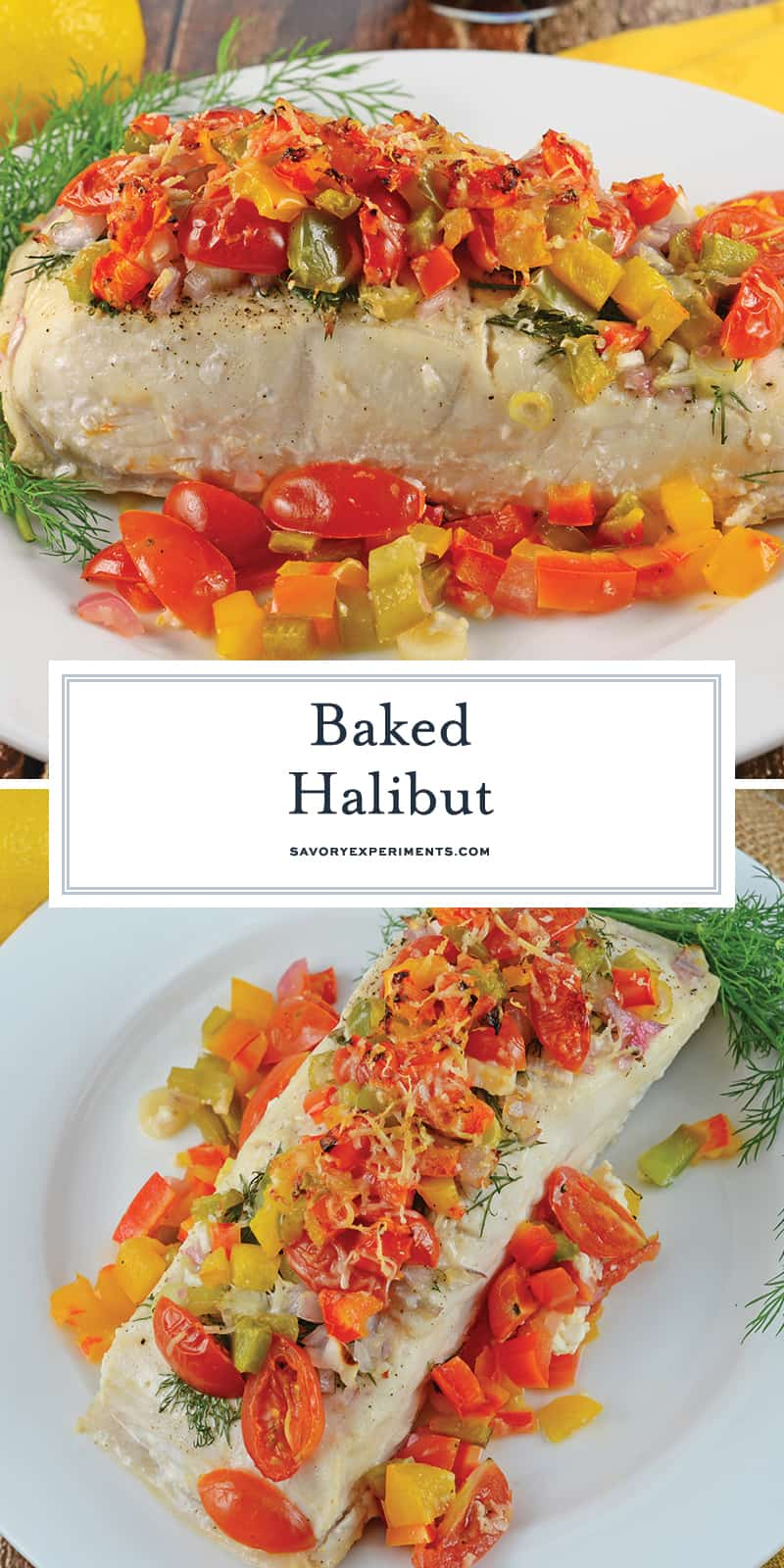 Healthy Baked Halibut is an easy, healthy and colorful dish. Perfect for an easy weeknight meal or sophsiticated enough for a holiday. #bakedhalibutrecipes #healthybakedhalibut www.savoryexperiments.com