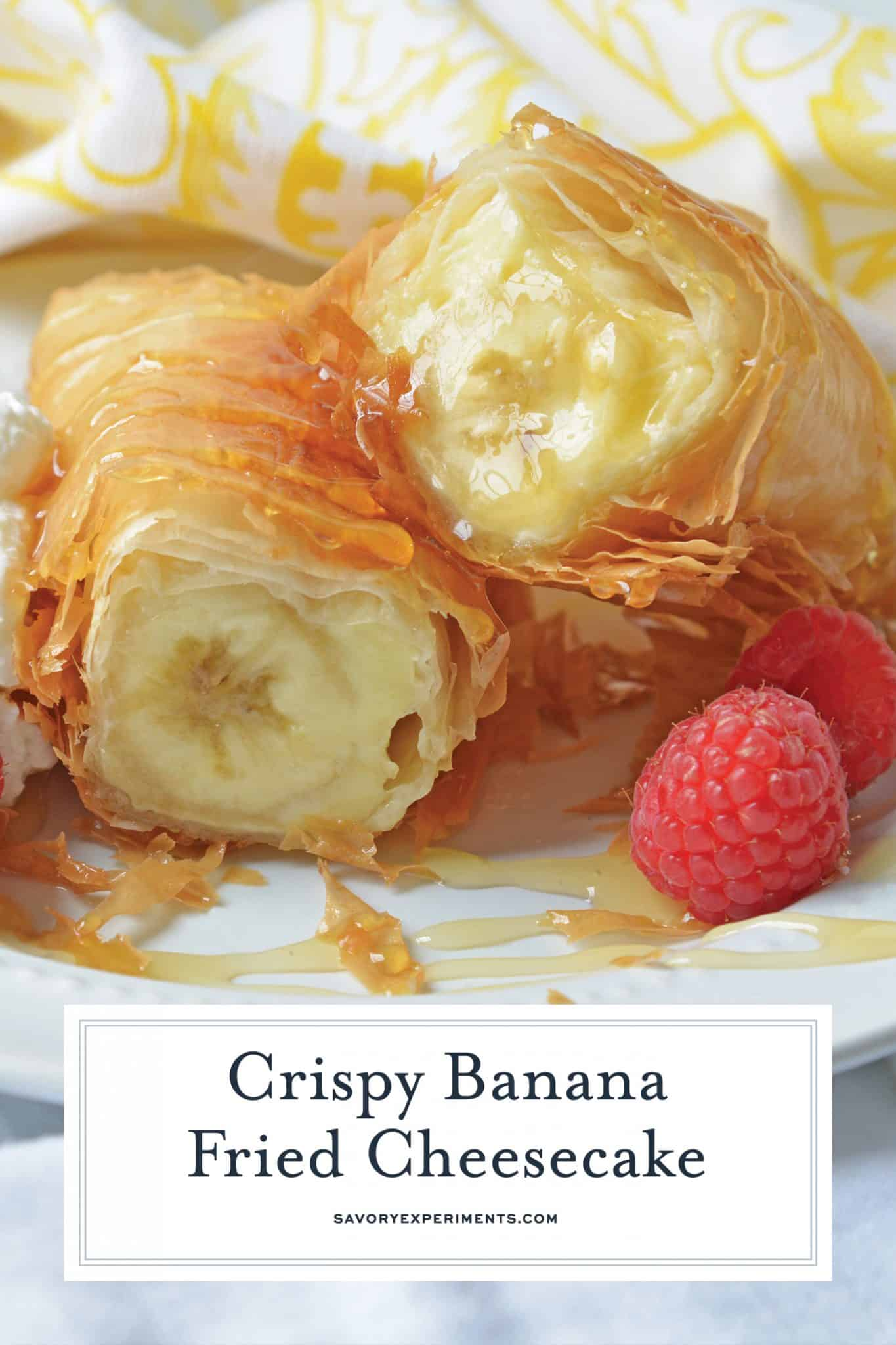 This Banana Fried Cheesecake recipe will become one of your all time favorite desserts! They are fried golden brown to perfection and drizzled with honey. #friedcheesecake #bananaspringrolls www.savoryexperiments.com