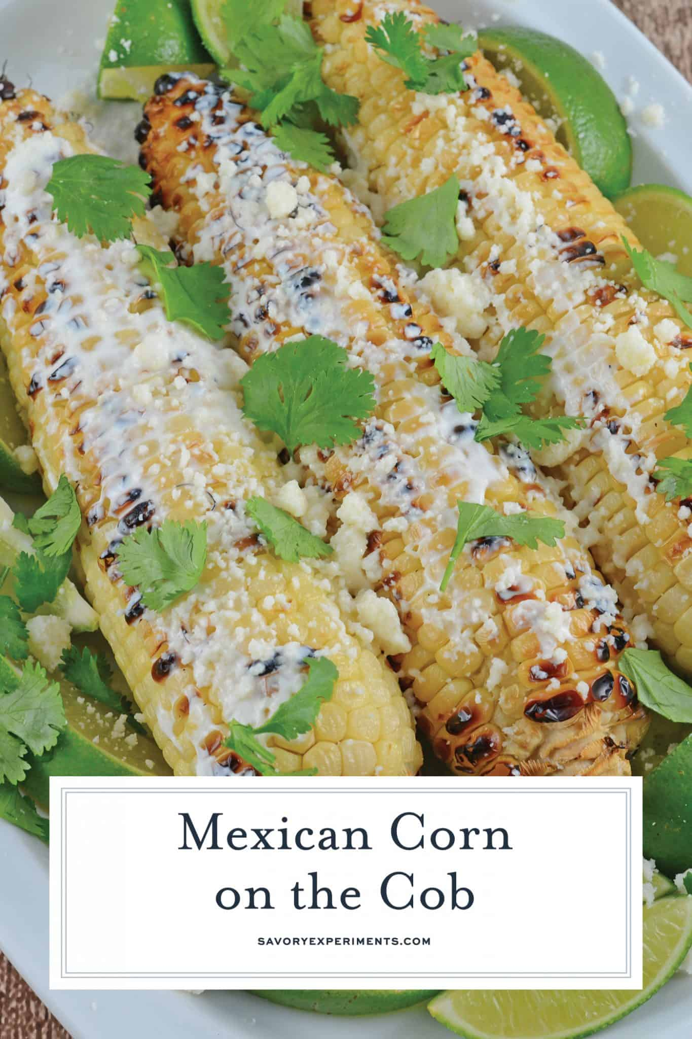 Mexican Corn on the Cob is one of the best, grilled corn recipes out there. Served as a side, it is a great way to spice up any BBQ.#elote #mexicancorn #cornonthecob www.savoryexperiments.com