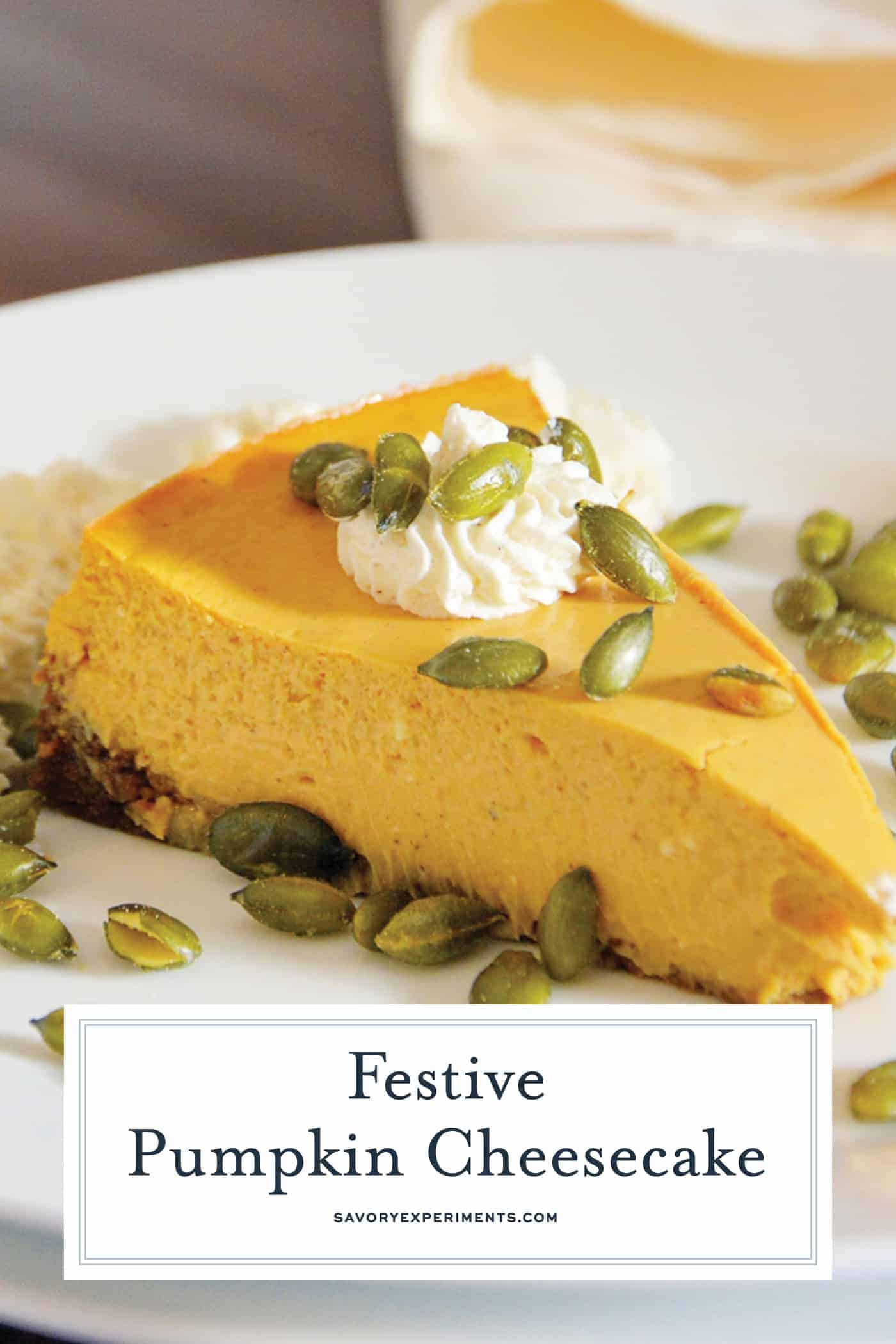 This easy Pumpkin Cheesecake recipe features a gingersnap crust topped, salty pumpkin seeds, and pumpkin spiced whipped cream. Simple and delicious!