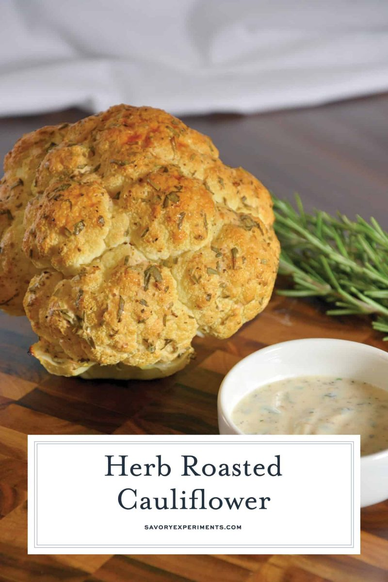 Herb Roasted Cauliflower uses a whole head of cauliflower, covers it in a yogurt and fresh herb blend and then roasts it to perfection. A healthy, low carb side dish!#cauliflowersidedishrecipe www.savoryexperiments.com