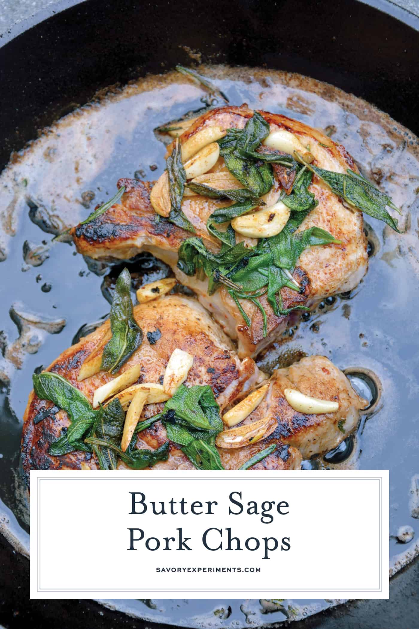 Butter Sage Pork Chops are pan seared pork chops in a simple butter, garlic and sage sauce. Sear in cast iron and then finish in the oven for the best pork chop recipe ever!#porkchoprecipe #pansearedporkchops www.savoryexperiments.com