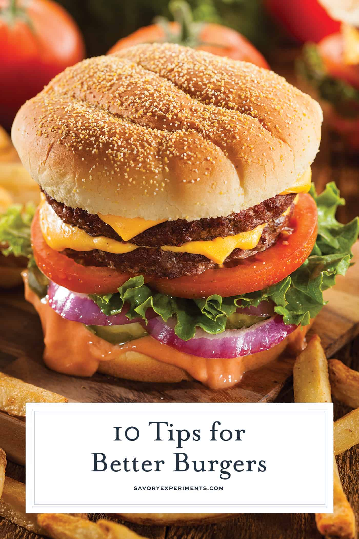 Read these 10 tips for better burgers to make every single hamburger recipe better by miles: juicy, flavorful and delicious! You won't beleive #4! #hamburgerrecipes #burgerrecipes www.savoryexperiments.com