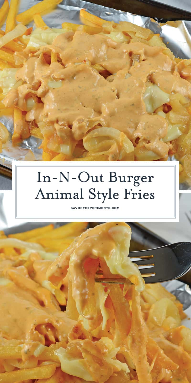 Now you can enjoy Copycat In-N-Out Burger Animal Style Fries at home! Using a simple fry sauce, crispy fries, American cheese and fried onions. #animalstylefries #animalfries www.savoryexperiments.com