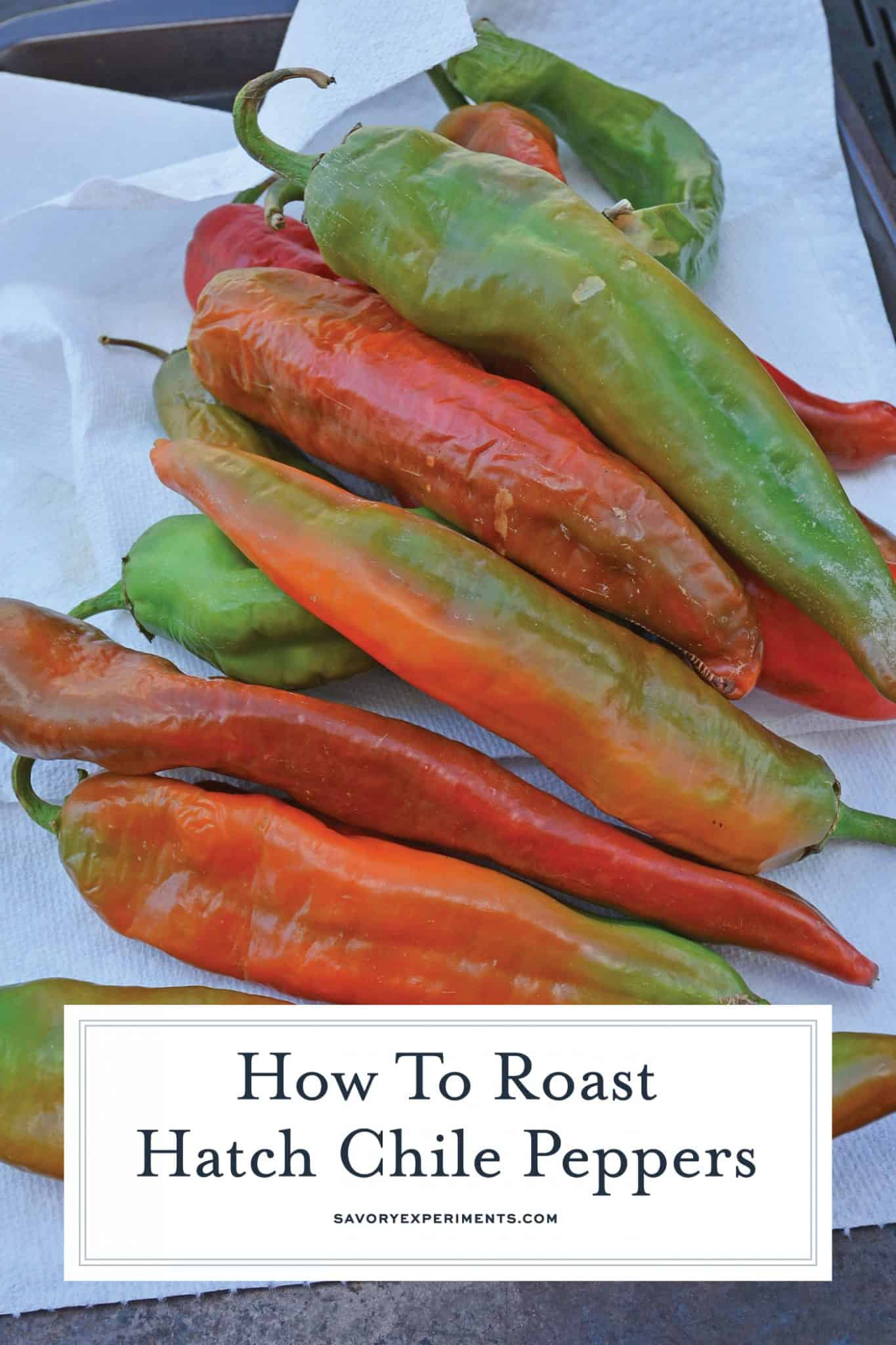 Step-by-step instructions with pictures on how to roast Hatch chile peppers. Roast, peel and seed super easy! #howtoroasthatchchilepeppers #hatchchile www.savoryexperiments.com