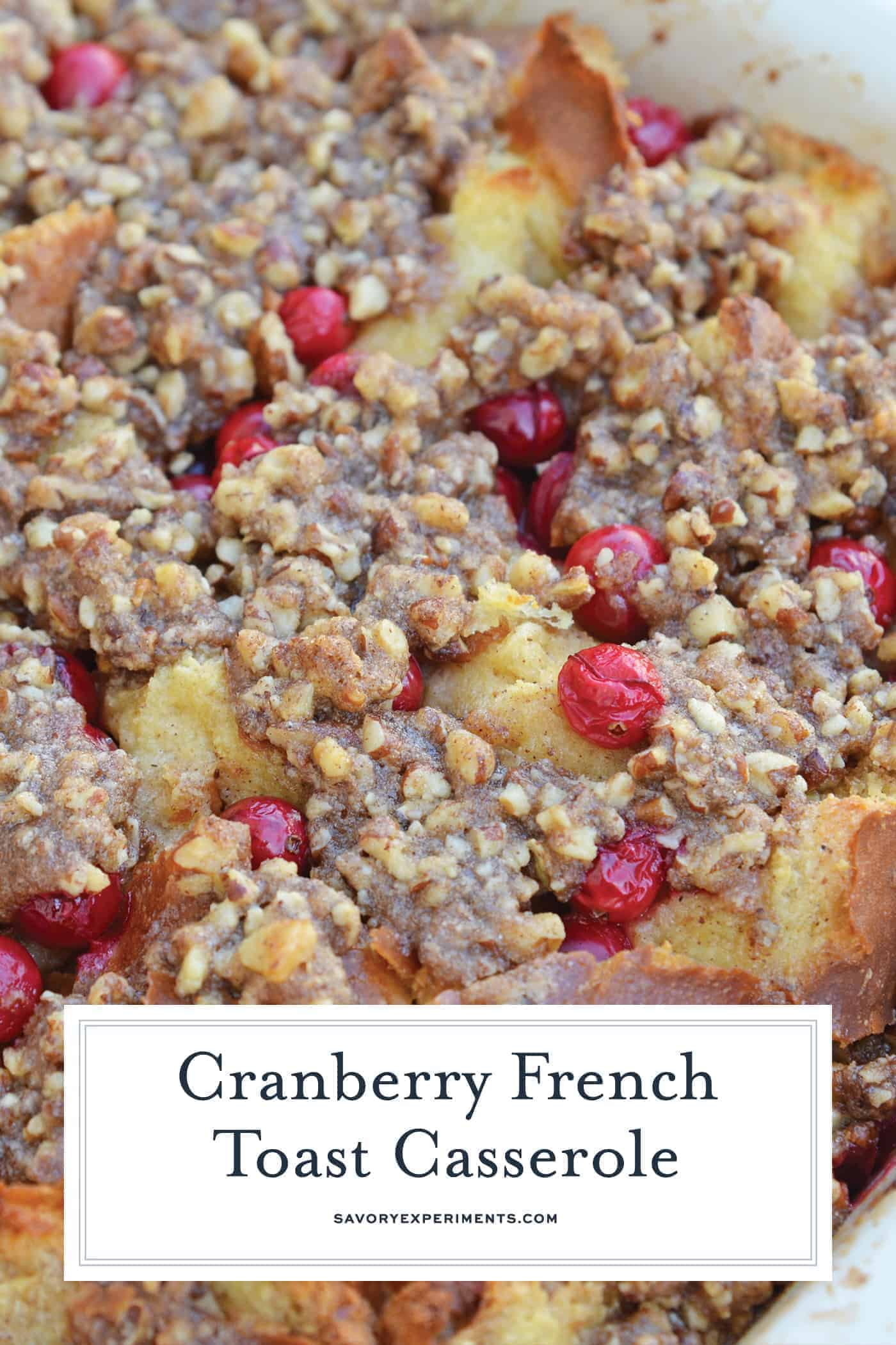 Cranberry French Toast Casserole is one of the best recipes using cranberries you'll ever make! A French toast casserole perfect for Christmas breakfast! #frenchtoastcasserole #christmasbreakfast #recipesthatusecranberries www.savoryexperiments.com