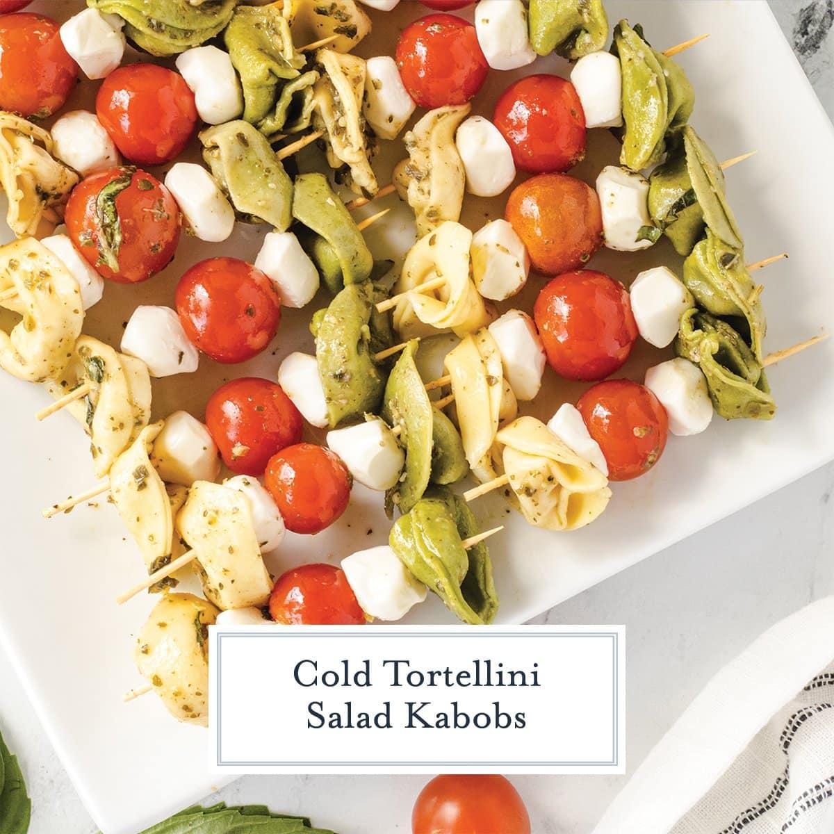 overhead shot of cold tortellini salad skewers
